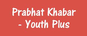 Prabhat Khabar, Dhanbad - Youth Plus - Youth Plus, Dhanbad